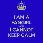 i-am-a-fangirl-and-i-cannot-keep-calm-23
